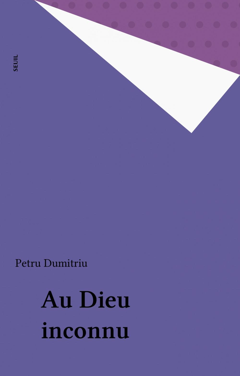 Au dieu inconnu  - Petru Dumitriu