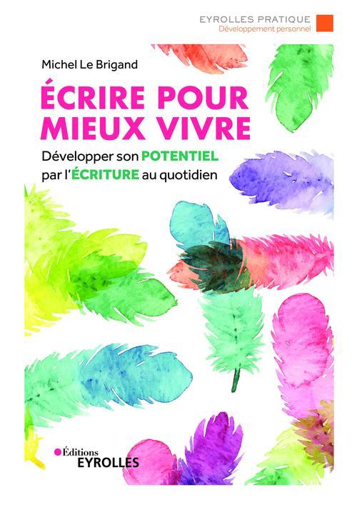 Ecrire pour mieux vivre  - Michel Le Brigand