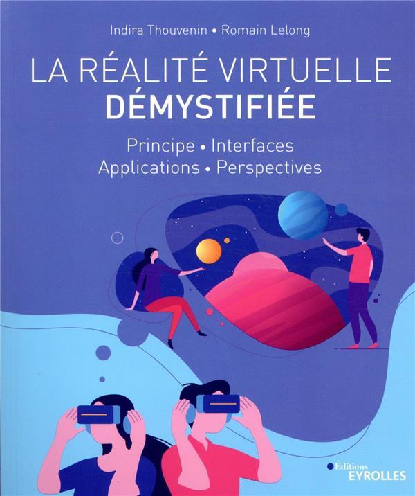 la réalité virtuelle démystifiée ; principe, interfaces, applications, perspectives