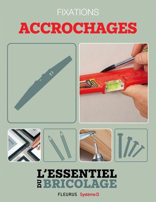Techniques de base - fixations : accrochages ; l'essentiel du bricolage