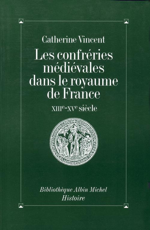Les confreries medievales dans le royaume de france - xiiie-xve siecle