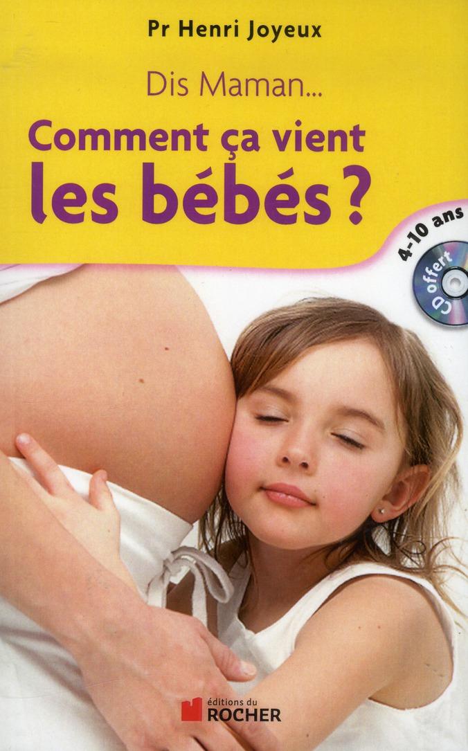 Dis Maman... Les Bebes Comment Ca Vient ; 4-10 Ans