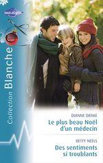 Vente EBooks : Le plus beau Noël d'un médecin - Des sentiments si troublants (Harlequin Blanche)  - Betty Neels - Dianne Drake