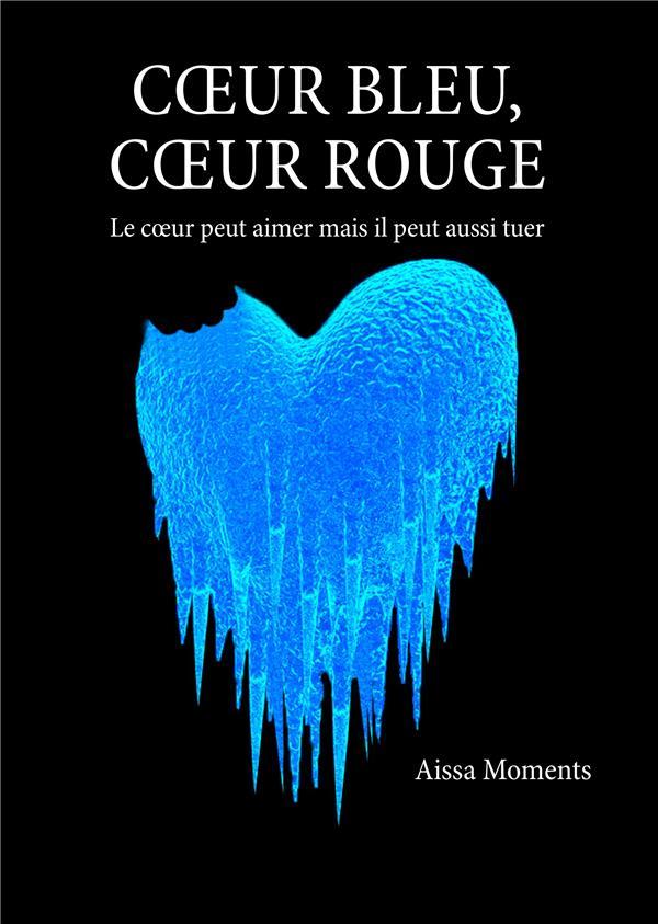 Coeur bleu coeur rouge : le coeur peut aimer mais il peut aussi tuer