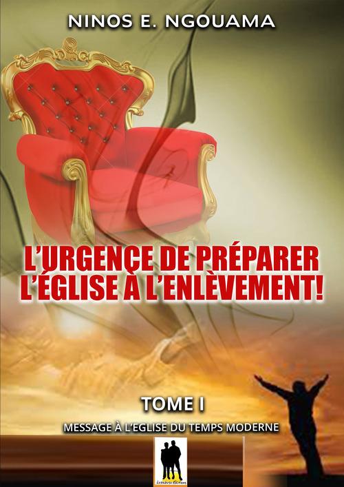 L´urgence de préparer l´Eglise à l´enlèvement  - Ninos E. Ngouama