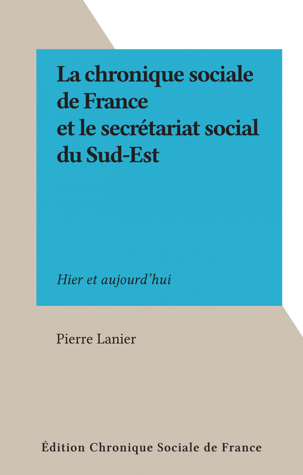 La chronique sociale de France et le secrétariat social du Sud-Est  - Pierre Lanier