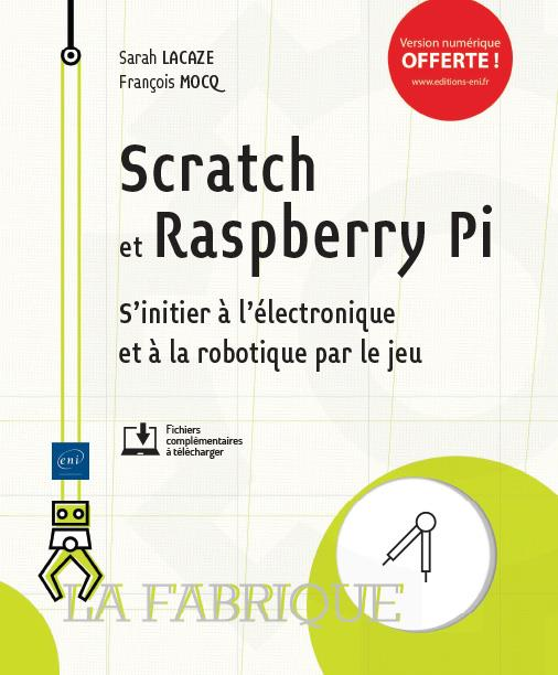 Scratch et Raspberry Pi ; s'initier à l'électronique et à la robotique par le jeu