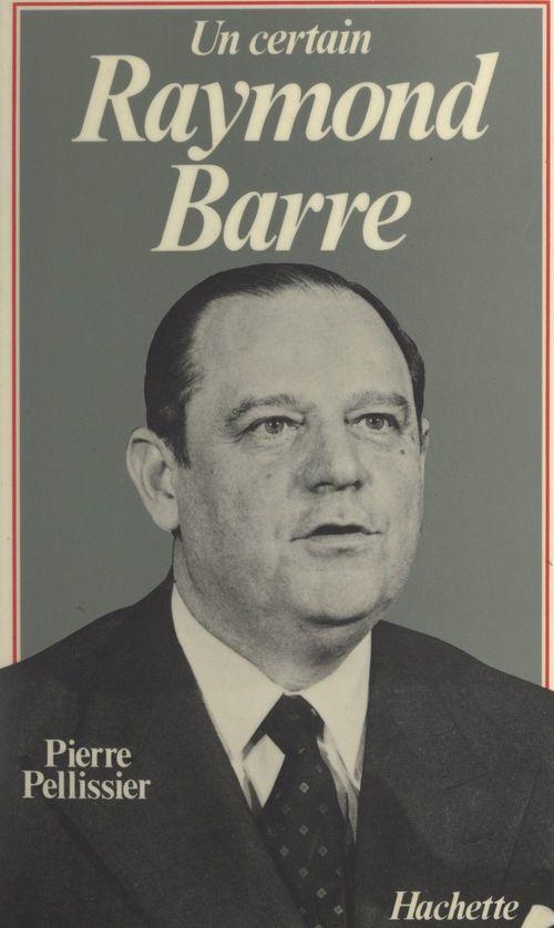 Un certain Raymond Barre  - Pierre Pellissier