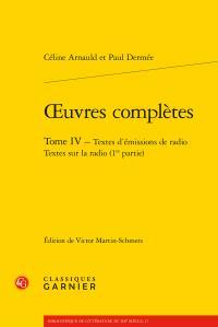 Oeuvres complètes t.4 ; textes d'émissions de radio, textes sur la radio (1re partie)