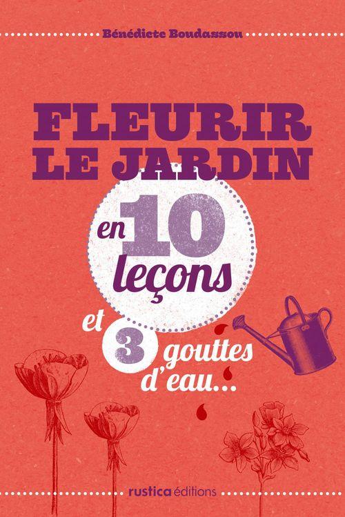 Fleurir le jardin ; en 10 leçons et 3 gouttes d'eau