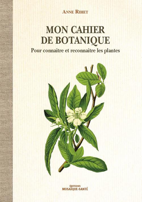 Mon cahier de botanique ; pour connaître et reconnaître les plantes