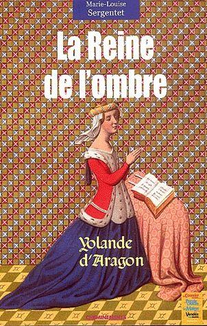 La reine de l'ombre ; Yolande d'Aragon