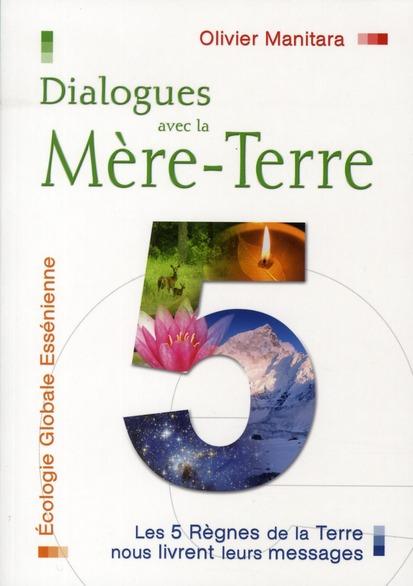 Dialogues avec la mère-terre ; les 5 règnes de la terre nous livrent leurs messages