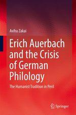 Erich Auerbach and the Crisis of German Philology  - Avihu Zakai
