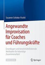 Angewandte Improvisation für Coaches und Führungskräfte  - Susanne Schinko-Fischli