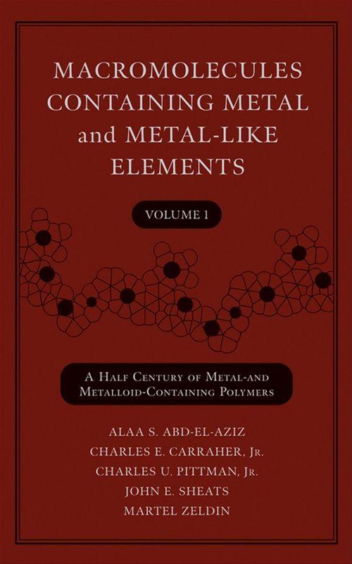 Macromolecules Containing Metal and Metal-Like Elements, Volume 1