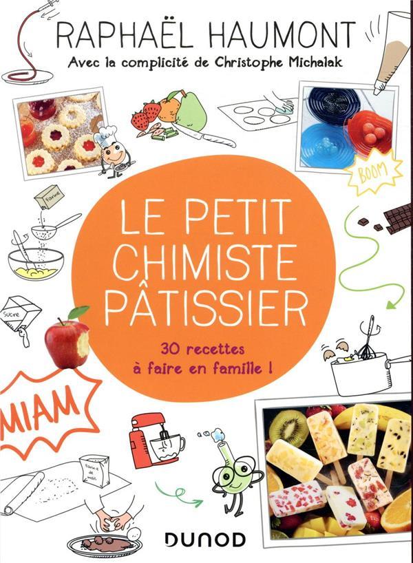 Le petit chimiste pâtissier ; 30 recettes à faire en famille !