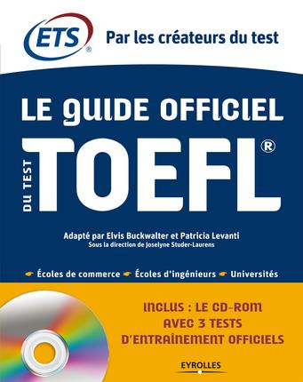 Le Guide Officiel Du Test Toefl ; Ecoles De Commerce ; Ecoles D'Ingenieurs ; Universites