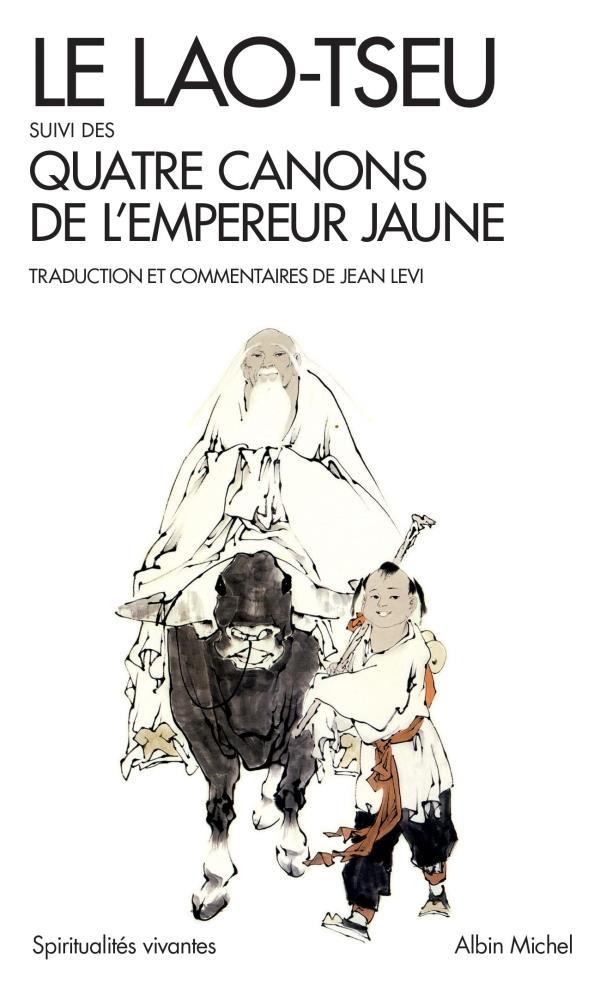 LE LAO-TSEU  -  QUATRE CANONS DE L'EMPEREUR JAUNE (EDITION 2017)