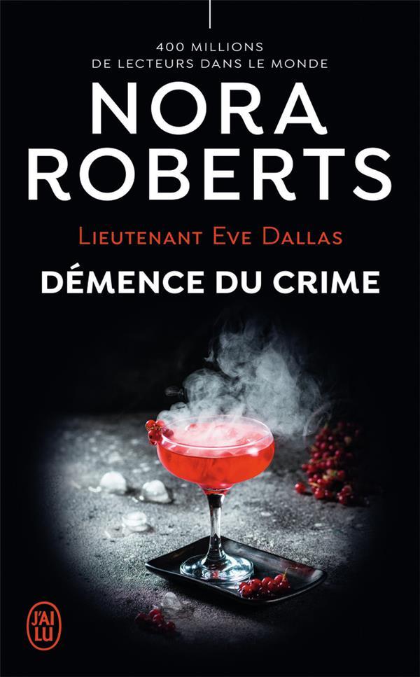 Lieutenant Eve Dallas T.35 ; démence du crime