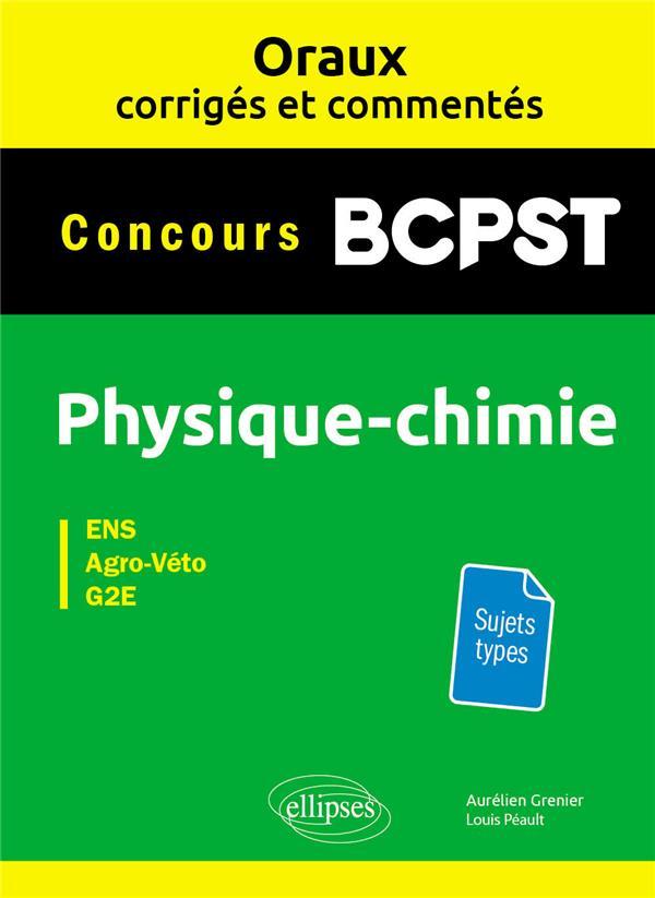 Les oraux de concours ; BPCST ; physique-chimie ; ENS, agro-véto, G2E