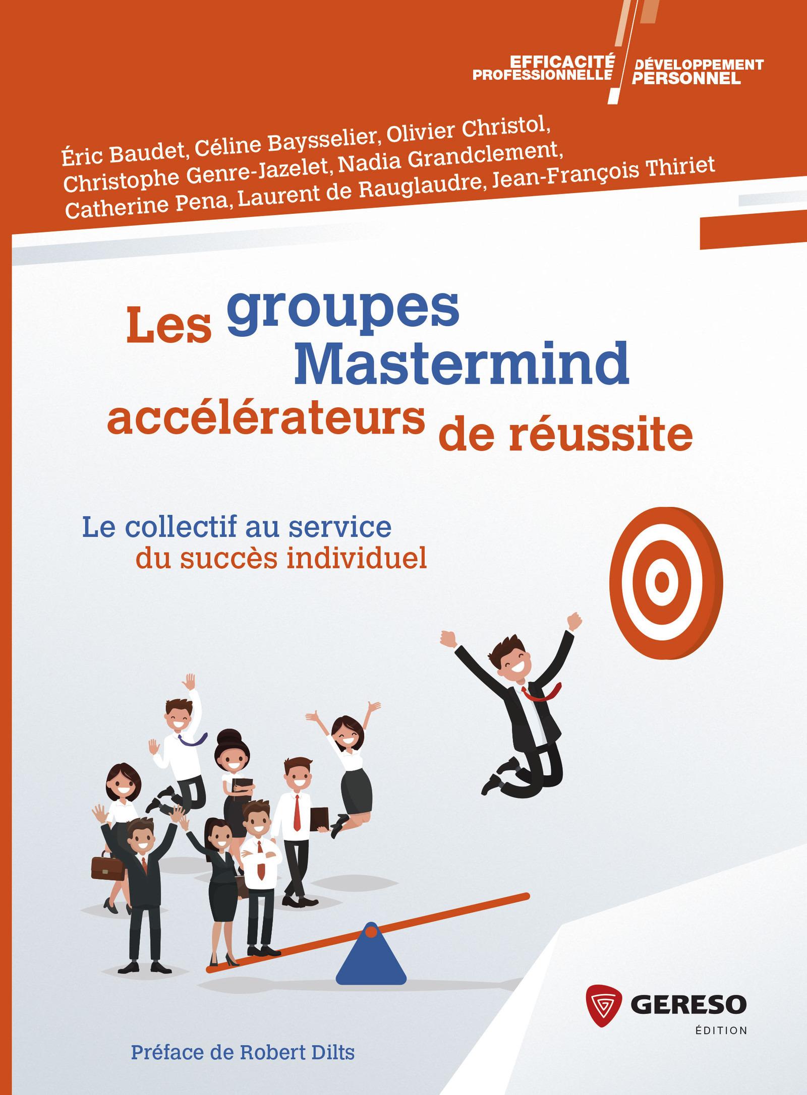 Les groupes Mastermind ; accélérateurs de réussite ; le collectif au service du succès individuel