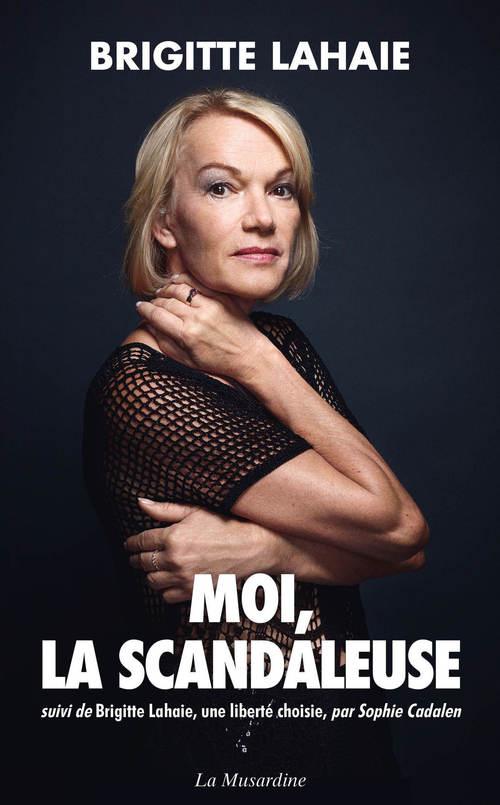 Moi, la scandaleuse ; Brigitte Lahaie, une liberté choisie