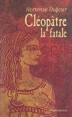 Vente EBooks : Cléopâtre, la fatale  - Hortense Dufour