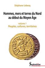 Hommes, mers et terres du Nord au début du Moyen Âge. Volume1  - Stéphane Lebecq