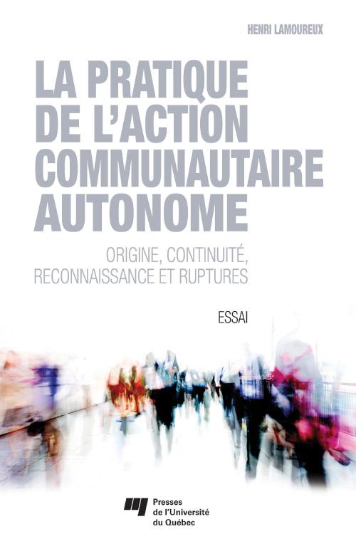 La pratique de l'action communautaire autonome ; origine, continuité, reconnaissance et ruptures