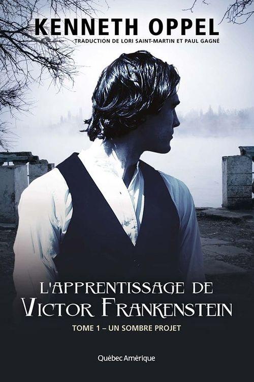 L'apprentissage de Victor Frankenstein t.1 ; un sombre projet
