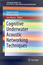 Cognitive Underwater Acoustic Networking Techniques  - Dimitri Sotnik - Michael Goetz - Ivor Nissen