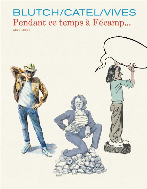 Les cahiers Aire Libre T.5 ; pendant ce temps à Fécamp...