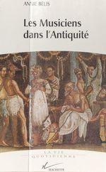 Les musiciens dans l'Antiquité  - Annie Belis