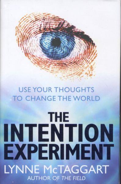 The Intention Experiment ; Use Your Thoughts to Change the World