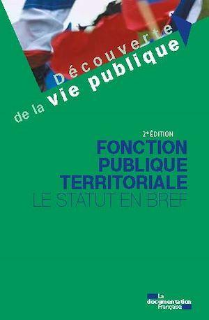 Fonction publique territoriale ; le statut en bref (2e édition)