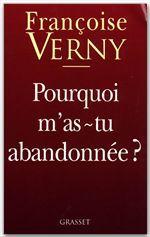 Pourquoi m'as-tu abandonnée ?  - Francoise Verny