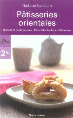 Patisseries orientales - biscuits et petits gateaux : 23 recettes faciles et delicieuses