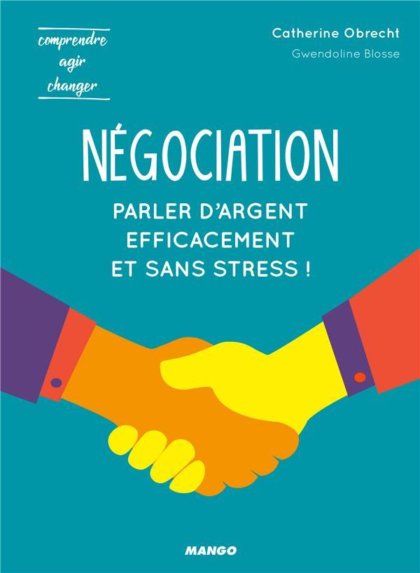 Negociation ; Pour Parler D'Argent Efficacement Et Sans Stress !