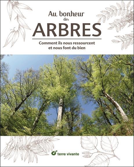 Au bonheur des arbres ;comment ils nous ressourcent et nous font du bien