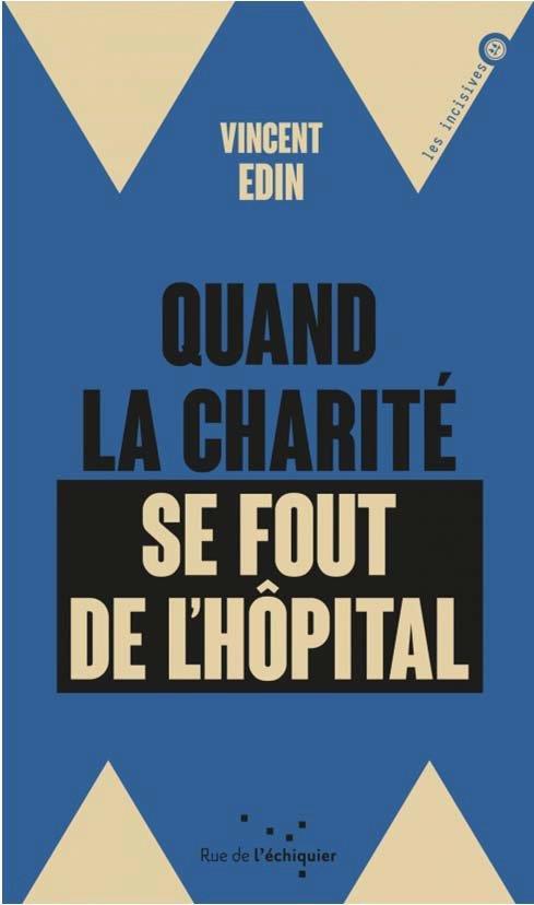 Quand la charité se fout de l'hôpital ; enquête dur les perversions de la philanthropie
