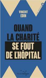 Couverture de Quand la charité se fout de l'hôpital ; enquête dur les perversions de la philanthropie