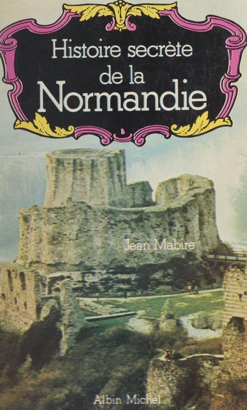Histoire secrète de la Normandie