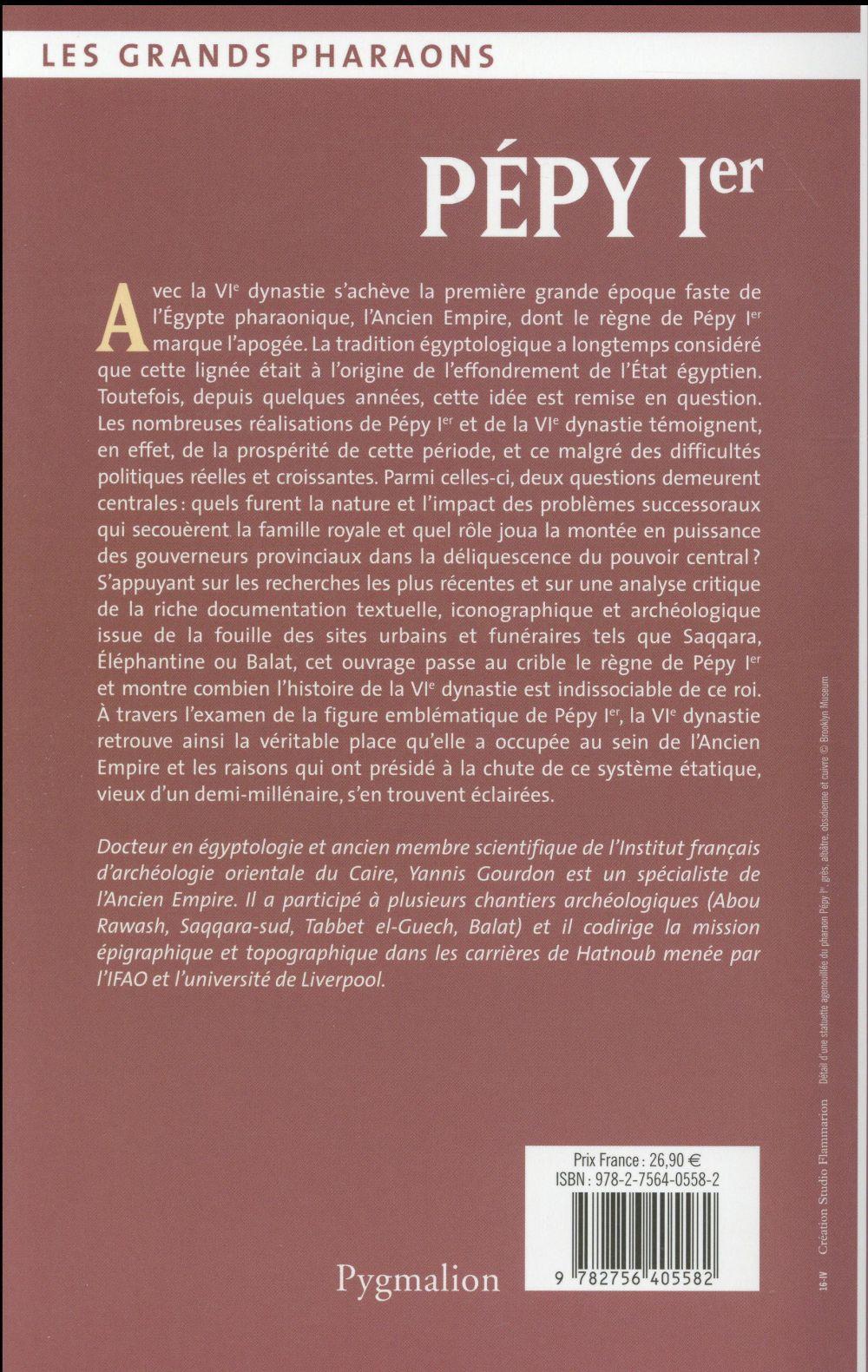 Pépy Ier et la VIe dynastie ; Saqqara, les épouses royales, les couverneurs provinciaux, textes de pyramides
