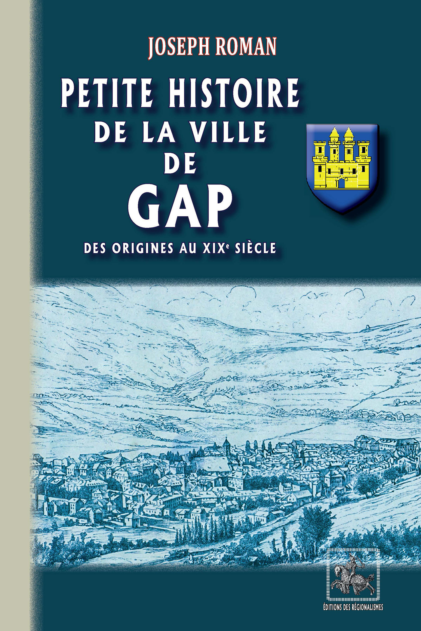 Petite histoire de la ville de Gap ; des origines aux XIXe siècle