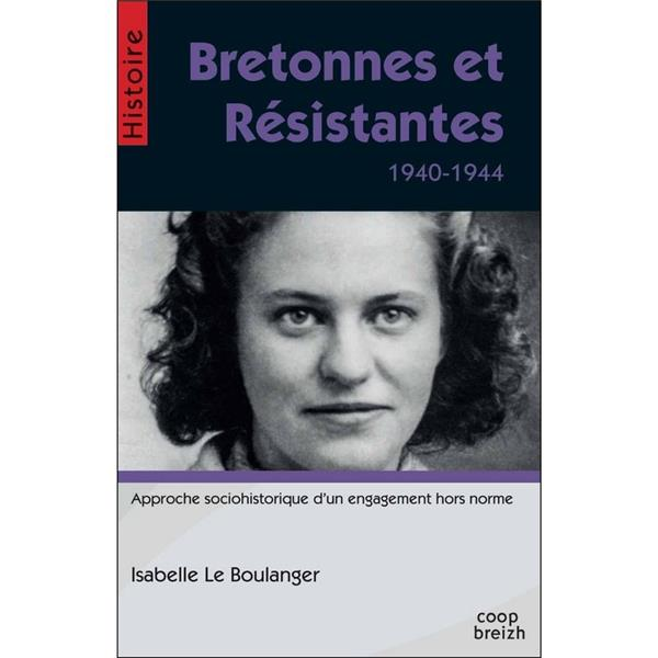Bretonnes et résistantes ; 1940-1944