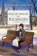 Vente Livre Numérique : Sur les berges du Richelieu T1 - La tentation d´Aldée  - Jean-Pierre Charland