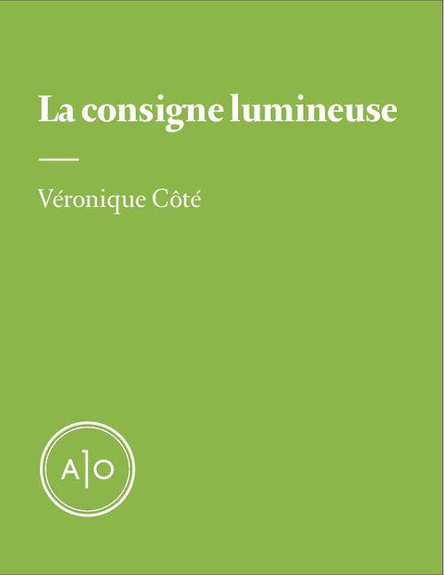 La consigne lumineuse  - Véronique Côté