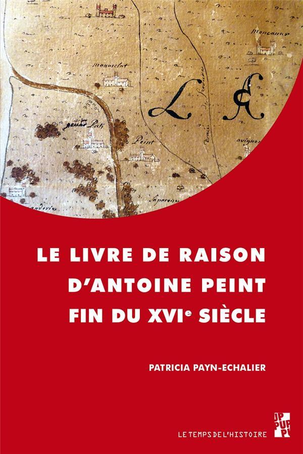 LE LIVRE DE RAISON D'ANTOINE PEINT, FIN DU XVIE SIECLE