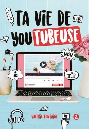 Ta vie de youtubeuse t.2  - Valérie Fontaine